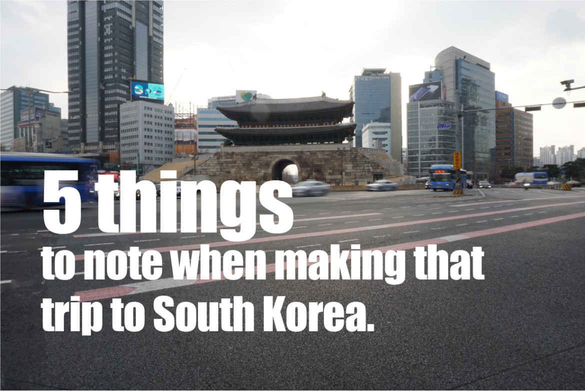 5 things to take note when making that trip to South Korea.